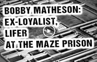 Bobby Matheson: Ex-loyalist, lifer @ the Maze