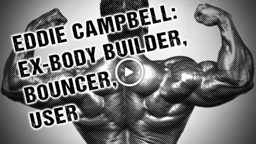 Eddie Campbell: ex-body builder, bouncer & user